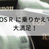 【作例あり】EOSR(フルサイズミラーレス)を買ってすごく満足してる話